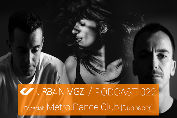 URBAN MGZ Podcast 022 Especial Metro Dance Club [Dubpaper Mix]